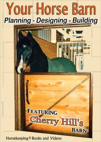 Your Horse Barn: Planning, Designing, Building