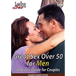 Loving Sex:  Great Sex Over 50 For Men