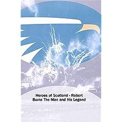 Heroes of Scotland - Robert Burns The Man and His Legend