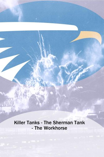 Killer Tanks - The Sherman Tank - The Workhorse
