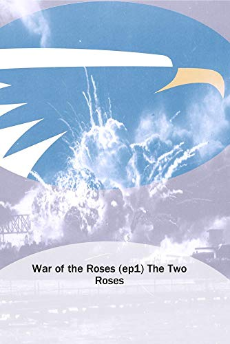 War of the Roses (ep1) The Two Roses