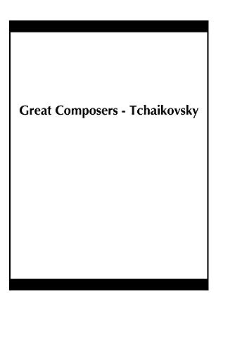 Great Composers - Tchaikovsky