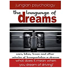 LANGUAGE OF DREAMS: CARS, BIKES, TRAINS & OTHER VEHICLES OF TRANSPORTATION IN DREAMS