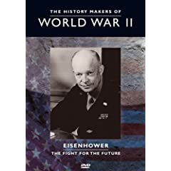 The History Makers of World War II: Eisenhower - The Fight for Thefuture
