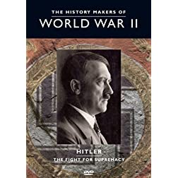 The History Makers of World War II: Hitler - The Fight for Supremacy