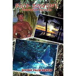 RICK BOWEN UNDERWATER EXPLORER - DIVING THE PALM BEACHES