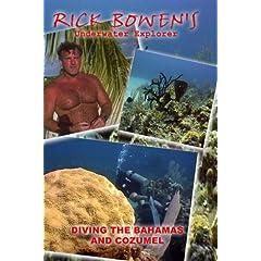 RICK BOWEN UNDERWATER EXPLORER -BAHAMAS AND COZUMEL