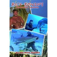 RICK BOWEN UNDERWATER EXPLORER - DIVING WITH SHARKS