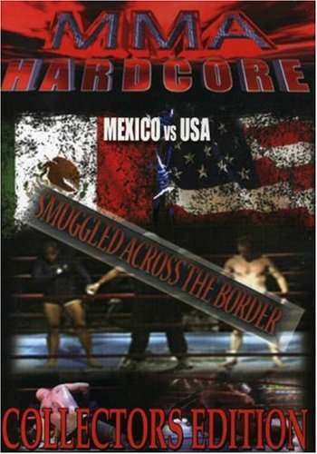 MMA Hardcore: Mexico vs USA: Smuggled Across the Border