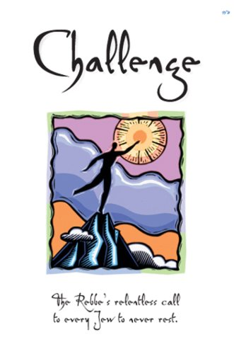 Challenge - The Rebbe's relentles call to every Jew to never rest.