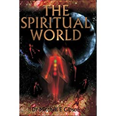 The Spiritual World by Dr. Mitchell E. Gibson