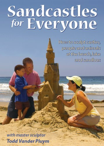 Sandcastles for Everyone: How to Sculpt Castles, People and Animals at the Beach, Lake and Sandbox