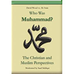 Who Was Muhammad? The Christian and Muslim Perspectives (Ali Ataie vs. David Wood)