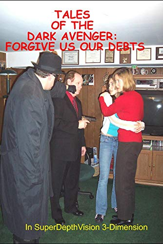 Tales of the Dark Avenger: Forgive Us Our Debts in 3-D