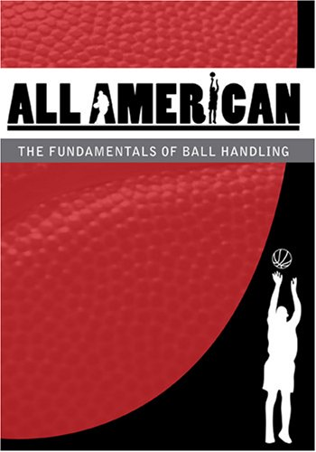 All-American Basketball: The Fundamentals of Ball Handling