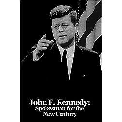 John F. Kennedy:  Spokesman for the New Century