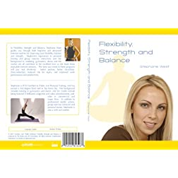 Flexibility Strength and Balance - Stephanie West