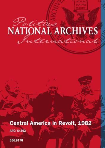CENTRAL AMERICA IN REVOLT, 1982