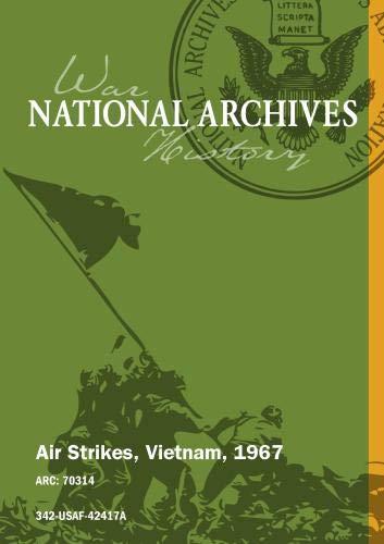 AIR STRIKES, VIETNAM, 07/1967