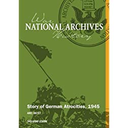 STORY OF GERMAN ATROCITIES, 1945