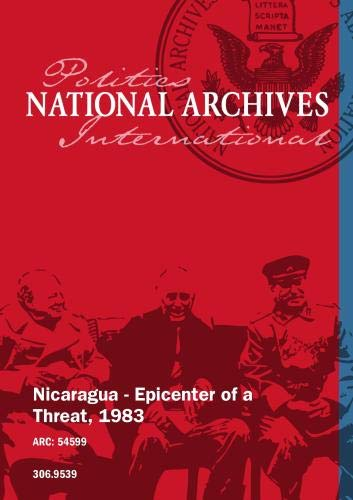 NICARAGUA - EPICENTER OF A THREAT, 1983