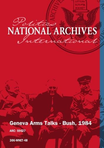 GENEVA ARMS TALKS - BUSH, 1984