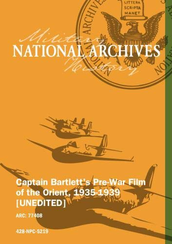 CAPTAIN BARTLETT'S PRE-WAR FILM OF THE ORIENT, 1935-1939 [UNEDITED]
