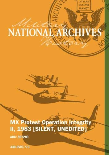 MX Protest Operation Integrity II, 1983 [SILENT, UNEDITED]