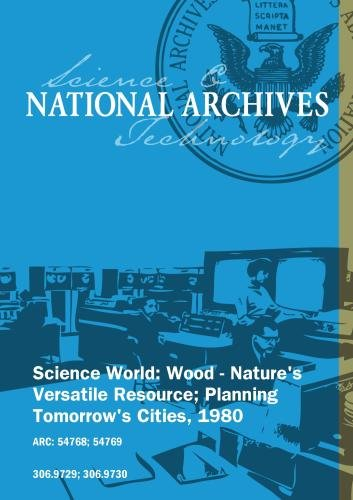 SCIENCE WORLD: WOOD - NATURE'S VERSATILE RESOURCE; PLANNING TOMORROW'S CITIES, 1980