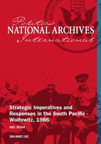 STRATEGIC IMPERATIVES AND RESPONSES IN THE SOUTH PACIFIC - WOLFOWITZ, 1986