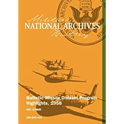 Ballistic Missile Division Program Highlights, 1958