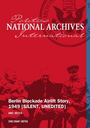 Berlin Blockade Airlift Story, 1949 [SILENT, UNEDITED]