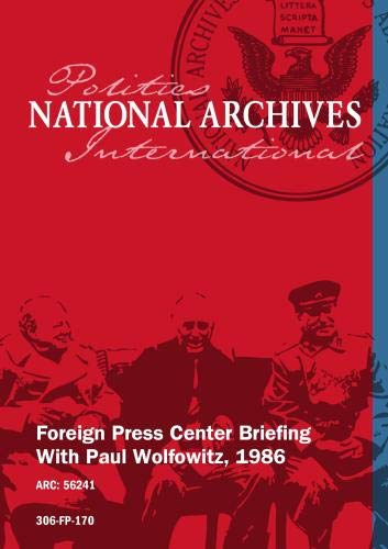FOREIGN PRESS CENTER BRIEFING WITH PAUL WOLFOWITZ, 1986