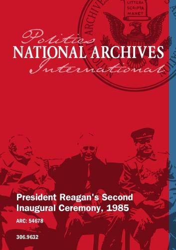 PRESIDENT REAGAN'S SECOND INAUGURAL CEREMONY, 1985