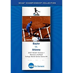 2007 NCAA Division I Women's Softball College World Series Game #4 - Baylor vs. Arizona