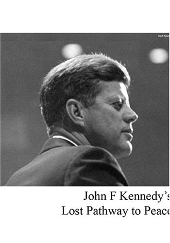 John F. Kennedy's Lost Pathway to Peace