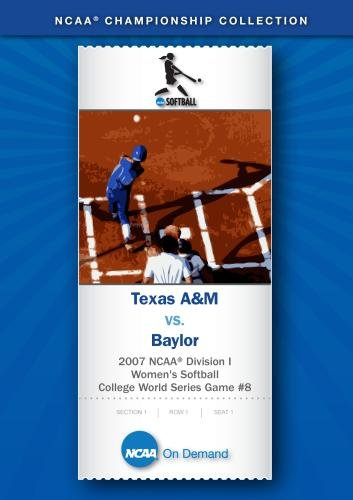 2007 NCAA Division I Women's Softball College World Series Game #8 - Texas A&M vs. Baylor