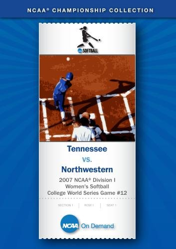 2007 NCAA Division I Women's Softball College World Series Game #12 - Tennessee vs. Northwestern