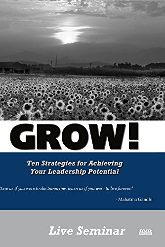 GROW! Ten Strategies for Maximizing your Leadership Potential