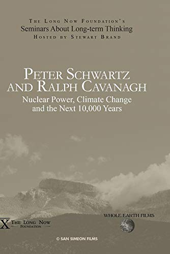 Peter Schwartz and Ralph Cavanaugh: Nuclear Power, Climate Change and the Next 10,000 Years