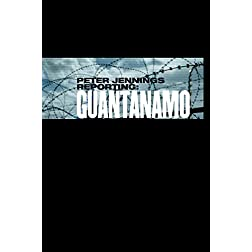 Peter Jennings Reporting: Guantanamo