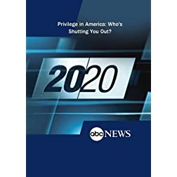 ABC News 20/20 Privilege in America: Who's Shutting You Out?