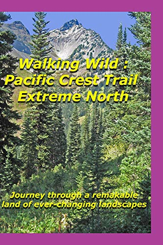 Walking Wild : Pacific Crest Trail - Extreme North