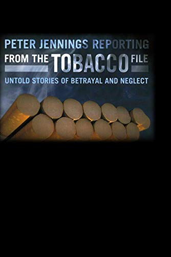 Peter Jennings Reporting- From the Tobacco File: Untold Stories of Betrayal and Neglect