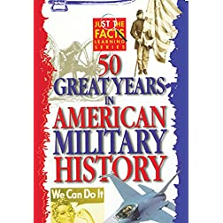 Just The Facts:  50 Great Years of American Military History