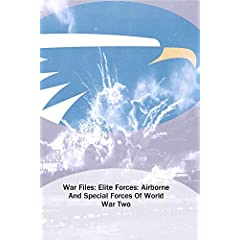 War Files: Elite Forces: Airborne And Special Forces Of World War Two