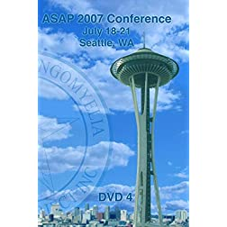 ASAP 2007 Conference - Seattle; WA (DVD 4)
