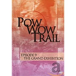 Pow Wow Trail 9: The Grand Exhibition