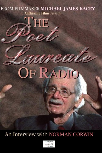 The Poet Laureate of Radio: An Interview with Norman Corwin