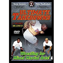 Ultimate Takedowns - Wrestling For Mixed Martial Arts, The Ultimate Takedown Offense and Defense Resource For MMA and Grappling